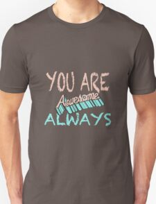 You Are Awesome Always - Tshirts & Hoodies  Unisex T-Shirt