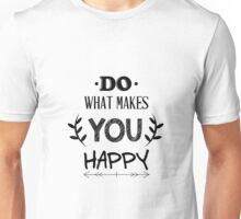 Do what makes you happy Unisex T-Shirt