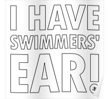 I Have Swimmers' Ear! Poster