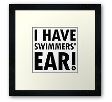 I Have Swimmers' Ear! (Dark) Framed Print