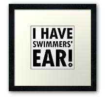 I Have Swimmers' Ear! (Dark) Framed Print