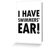 I Have Swimmers' Ear! (Dark) Greeting Card