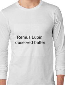 Remus Lupin Deserved better Long Sleeve T-Shirt