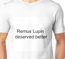 Remus Lupin Deserved better Unisex T-Shirt