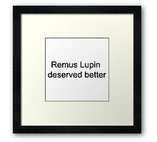 Remus Lupin Deserved better Framed Print