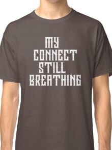 My Connect Still Breathing Slogan Classic T-Shirt