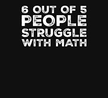 6 Out Of 5 People Struggle With Math  Unisex T-Shirt
