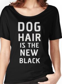DOG hair is the new black Women's Relaxed Fit T-Shirt