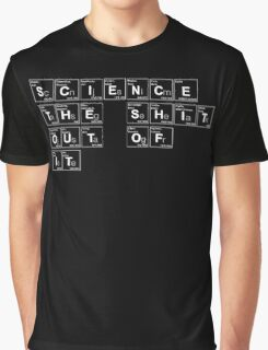 Science the Shit Out of It! Graphic T-Shirt