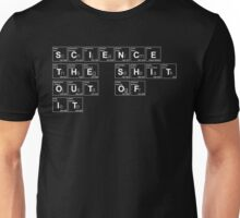 Science the Shit Out of It! Unisex T-Shirt