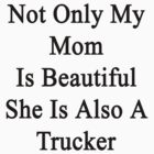 Not Only My Mom Is Beautiful She Is Also A Trucker  by supernova23