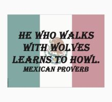 He Who Walks With Wolves - Mexican Proverb Kids Tee
