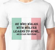 He Who Walks With Wolves - Mexican Proverb Unisex T-Shirt