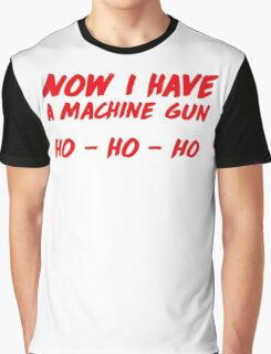 """Now I have a machine gun, ho ho ho"" - die hard quote Graphic T-Shirt"