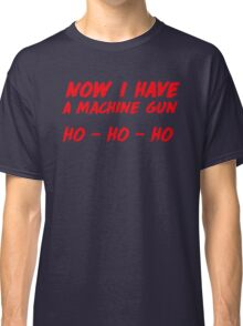 """""""Now I have a machine gun, ho ho ho"""" - die hard quote Classic T-Shirt"""