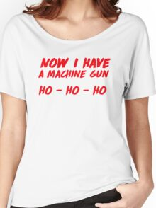"""Now I have a machine gun, ho ho ho"" - die hard quote Women's Relaxed Fit T-Shirt"