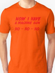 """""""Now I have a machine gun, ho ho ho"""" - die hard quote Unisex T-Shirt"""
