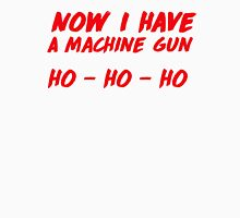 """Now I have a machine gun, ho ho ho"" - die hard quote Unisex T-Shirt"