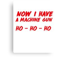 """Now I have a machine gun, ho ho ho"" - die hard quote Canvas Print"