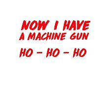 """Now I have a machine gun, ho ho ho"" - die hard quote Photographic Print"