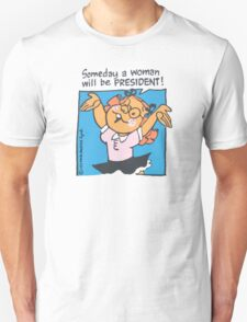 Someday a woman will be president Unisex T-Shirt