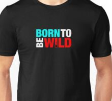 Born To Be Wild Unisex T-Shirt