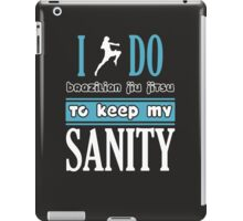 I do brazilian jiu jitsu to keep my sanity iPad Case/Skin