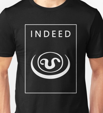 Indeed... Unisex T-Shirt
