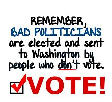 VOTE - BAD POLITICIANS ARE ELECTED BY PEOPLE WHO DON'T VOTE Photographic Print