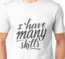 Xena: I have many skills Unisex T-Shirt