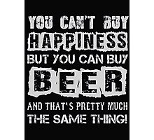 You can't buy happiness but you can buy beer and that's pretty much the same thing - T-shirts & Hoodies Photographic Print