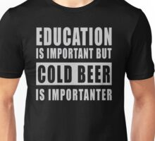 Education is important but cold beer is importanter - T-shirts & Hoodies Unisex T-Shirt