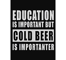 Education is important but cold beer is importanter - T-shirts & Hoodies Photographic Print