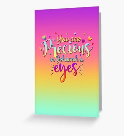 You Are Precious In Jehovah's Eyes Greeting Card