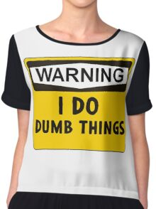 Warning: I do dumb things Chiffon Top