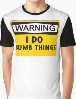 Warning: I do dumb things Graphic T-Shirt