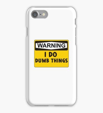 Warning: I do dumb things iPhone Case/Skin