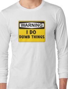 Warning: I do dumb things Long Sleeve T-Shirt