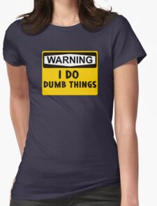 Warning: I do dumb things Womens Fitted T-Shirt