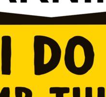 Warning: I do dumb things Sticker