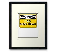 Warning: I do dumb things Framed Print