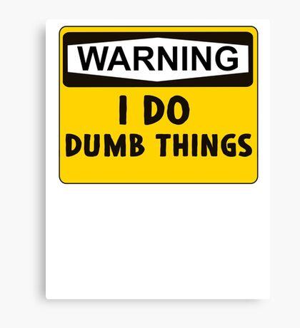 Warning: I do dumb things Canvas Print