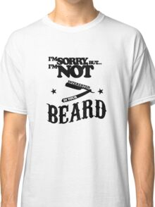 I'm not interested in your beard Classic T-Shirt