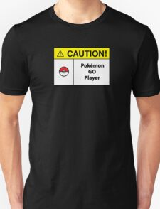 Caution Sign - Pokemon Go player Unisex T-Shirt