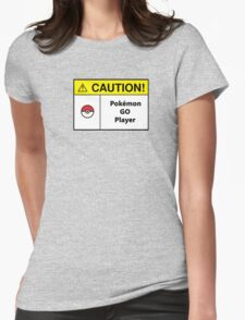 Caution Sign - Pokemon Go player Womens Fitted T-Shirt