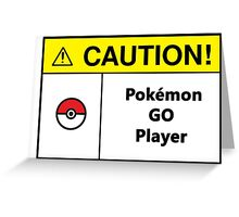 Caution Sign - Pokemon Go player Greeting Card
