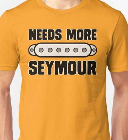 Needs More Seymour Unisex T-Shirt