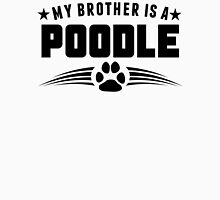My Brother Is A Poodle Unisex T-Shirt