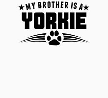 My Brother Is A Yorkie Unisex T-Shirt