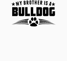 My Brother Is A Bulldog Unisex T-Shirt